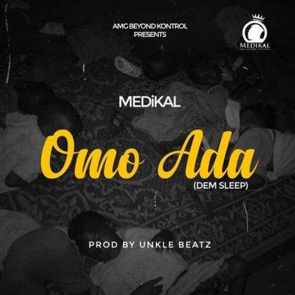 Medikal – Omo Ada (Dem Sleep) (Prod by Unkle Beatz)