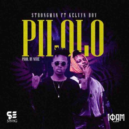 Strongman – Pilolo ft. KelvynBoy (Prod. by Nixie)