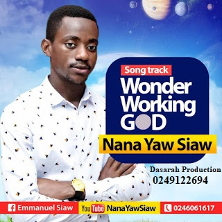 Nana Yaw Siaw - Wonder Working GOD