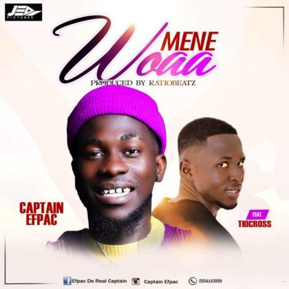 Captain Efpac - Mene Woaa ft Tiocross (Prod.By RatioBeatz)