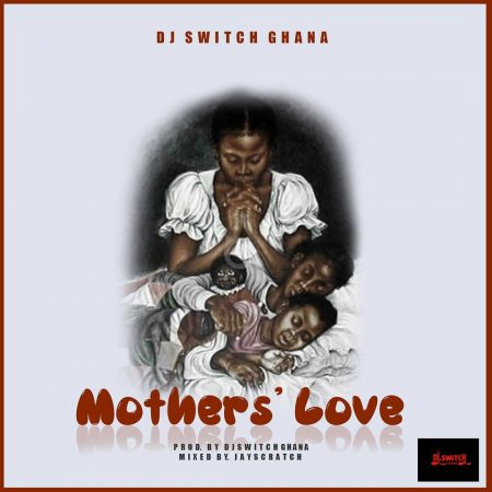 DJ Switch Ghana – Mothers Love