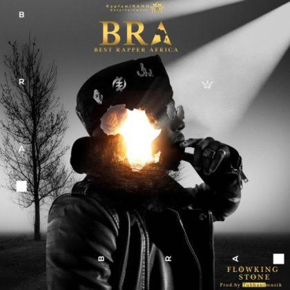 Flowking Stone – Best Rapper Africa (BRA) (Prod. by Tubhanimuzik)