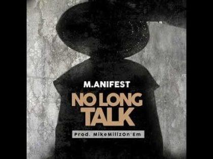 M.anifest – No Long Talk (Prod. by MikeMillzOnEm)