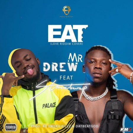 Mr Drew – Eat Ft Stonebwoy (Prod. By Kweku Billz & DatBeatGod)