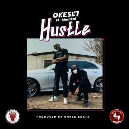Okese1 – Hustle Ft. Medikal (Prod. by Unkle Beatz)