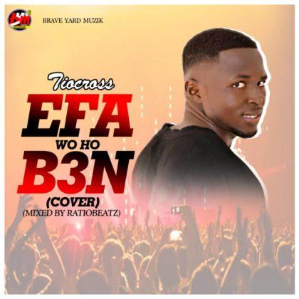 Tio Cross - Efa Wo Ho B3n (Cover) [Mixed By Ratio Beatz)