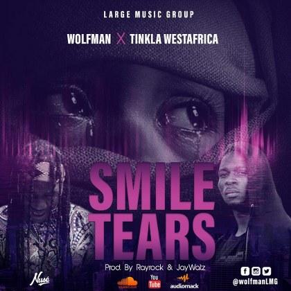 Wolfman X Tinkla WestAfrica – Smile Tears (Prod. By RayRock & JayWatz)