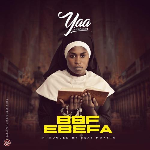 Yaa Jackson – BBF (Ebefa) (Prod. By BeatMonsta)