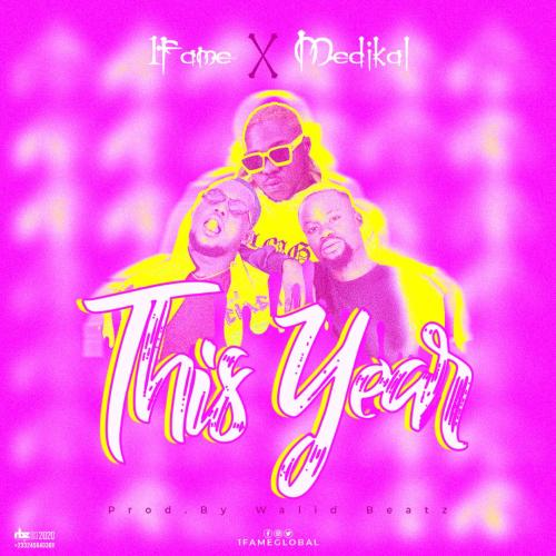 1Fame – This Year Ft Medikal (Prod. by Walid Beatz)