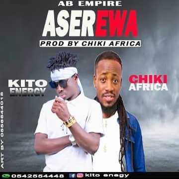 Kito - Aserewa Ft. Chiki Africa (Prod. By Chiki Africa)