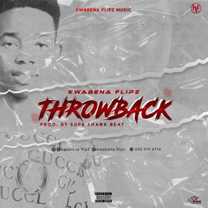 Kwabena Flipz - Throw Back (Prod. By Supa Shank Beatz)
