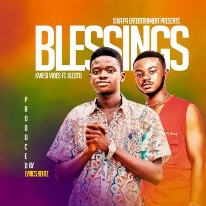 Kwesi Vibes - Blessings ft Kizzito (Mixed By Lyrics Beatz)