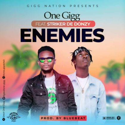 One - Gigg - Enemies ft. Striker De Donzy {Prod By BlueBeatz}