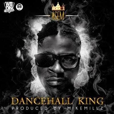 Asem – Dancehall King (Prod by MikeMillz)