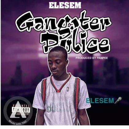Elesem - Gangster Police (Prod. By Panpee)
