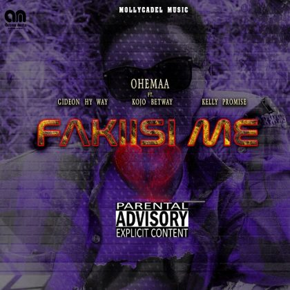Ohemaa – Fakiisi Me ft Kojo Betway x Hy way x Kelly Promise
