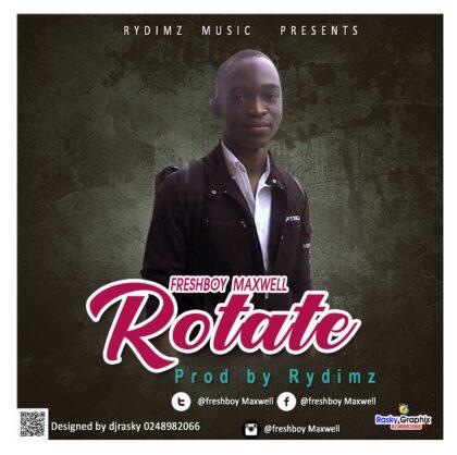 Freshboy Maxwell - Rotate (Prod. by Rydimz Music)
