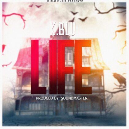 K. Blu - Life (Prod. By Soundmaster)