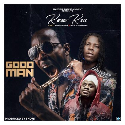 Kwaw Kese – Good Man Ft Stonebwoy x Black Prophet (Prod. by Skonti)