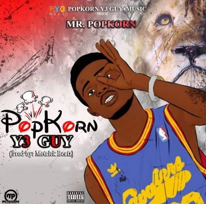 Mr. Popkorn – Popkorn Y3 Guy (Prod. by Metrick Beatz)