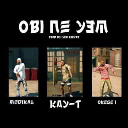 Kay-T – Obi Ne Yem Ft. Medikal & Okese1