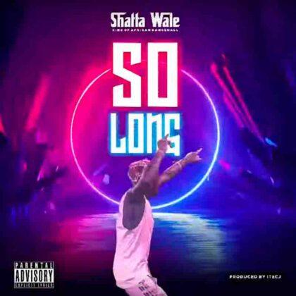 Shatta Wale – So Long (Prod. by ItzCJ)