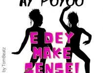 AY Poyoo – Edey Make Sense (Prod by Tom Beatz)