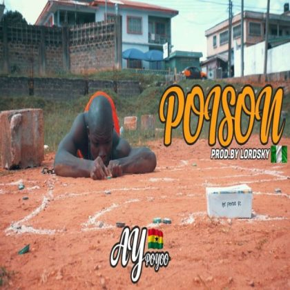 AY Poyoo – Poison (Prod. by Lord Sky)