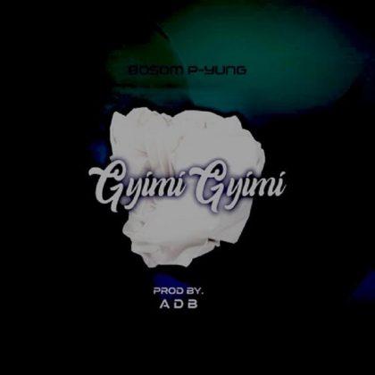 Bosom P-Yung – Gyimi Gyimii (Prod. by ADB)