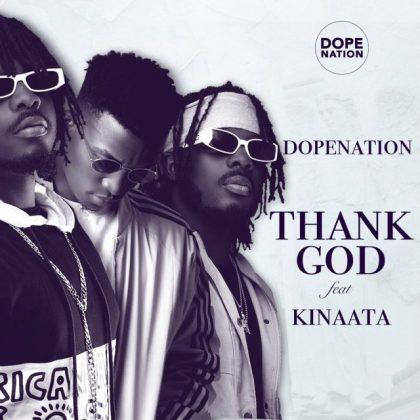 DopeNation – Thank God Ft Kofi Kinaata (Prod. by B2)