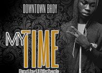 Downtown Bhoy – My Time (Prod.By Lil Bitz Beats)
