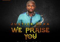 Justice Sena – We Praise You