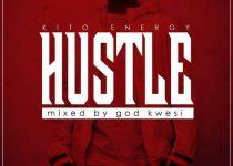 Kito Energy – Hustle (Mixed By god Kwesi)