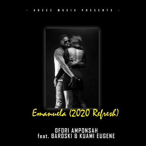 Ofori Amponsah – Emanuela (2020 Refresh) ft. Kuami Eugene & Baroski