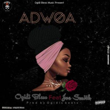 Ogidi Bless - Adwoa ft. Joe Smith [Prod by Ogidis Beatz Gh]