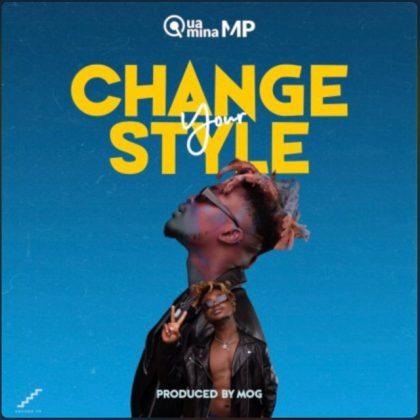 Quamina Mp – Change Your Style (Prod By MOG Beatz)