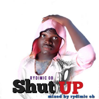Rydimic OB – Shut Up (Mixed by Rydimic OB)