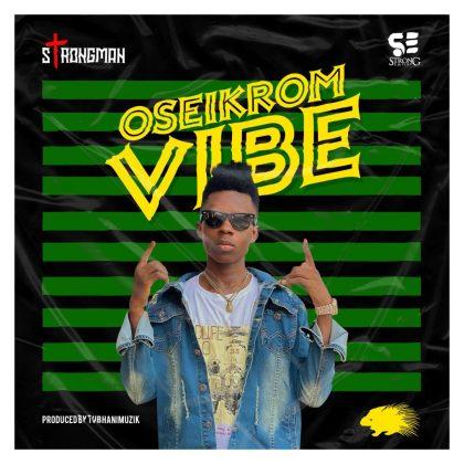 Strongman – Oseikrom Vibe (Prod. by Tubhani Muzik)