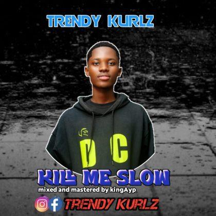 Trendy Kurlz – Kill Me Slow (Mixed By King Ayp)