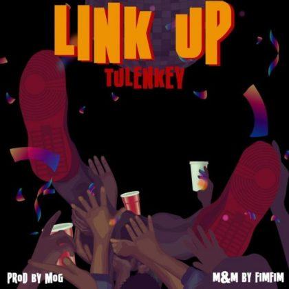 Tulenkey – Link Up (Prod. by MOG)