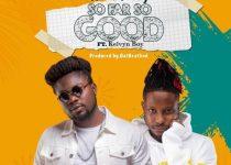 Wutah Kobby – So Far So Good Ft. Kelvyn Boy (Prod. by DatBeatGod)