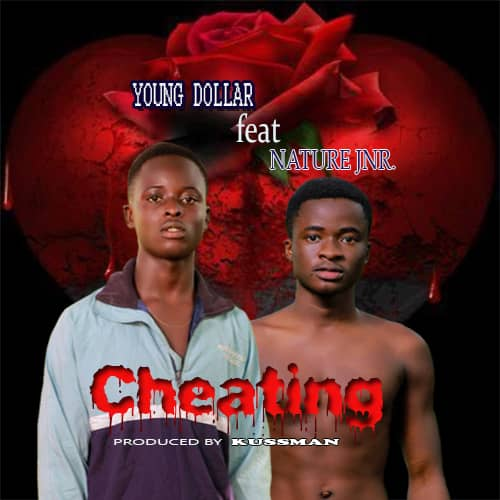Young Dollar – Cheating Ft. Nature Jnr (Prod. by Kussman)
