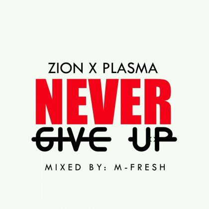 Zion x Plasma - Never Give Up (Mixed By M-fresh Beatz)