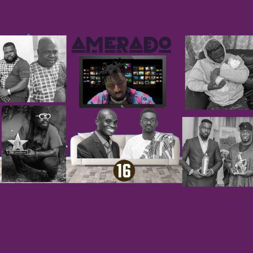 Amerado – Yeete Nsem (Episode 16)