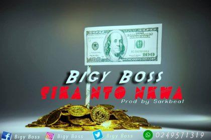 Bigy Boss – Sika Nto Nkwa (Prod. by Sarkbeat)