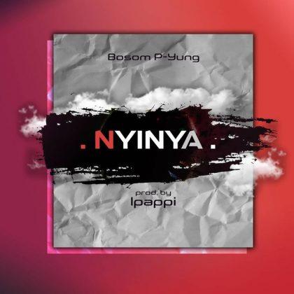 Bosom Pyung – Nyinya (Prod. by Ipappi)