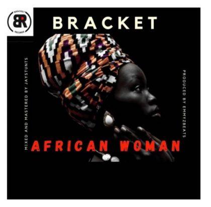Bracket – African Woman (Prod.Emmyz Beats)