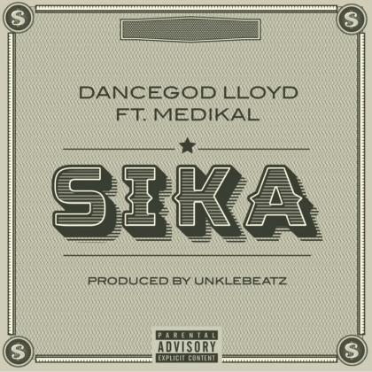 Dancegod LLoyd – Sika Ft Medikal (Prod. by UnkleBeatz)