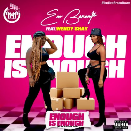 Eno Barony – Enough is Enough Ft Wendy Shay (Prod. By Apya)