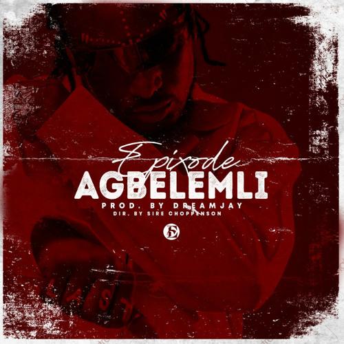 Epixode – Agbelemli (Prod. by Dream Jay)